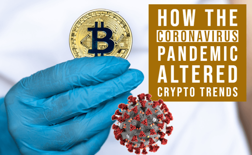 How the Coronavirus Pandemic Altered Crypto Trends