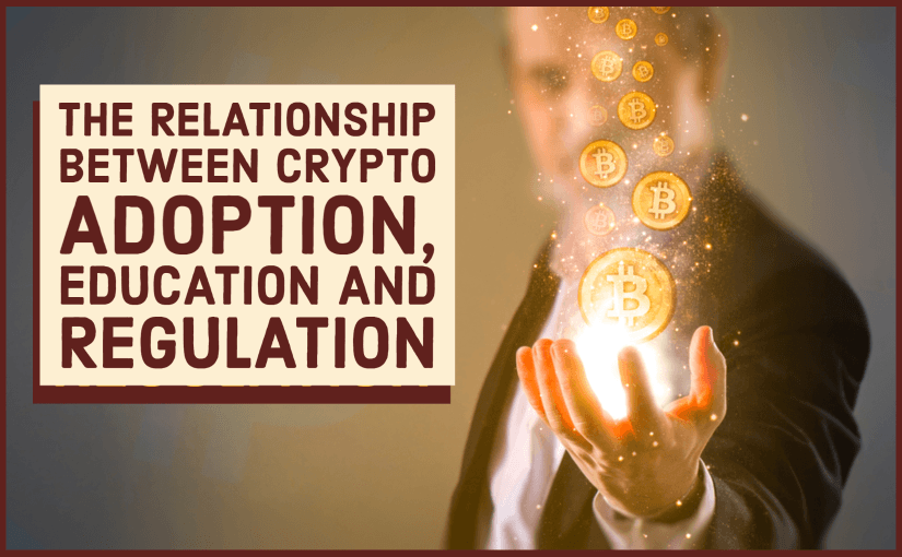 The Relationship Between Crypto Adoption, Education and Regulation