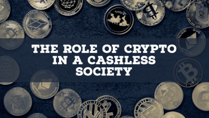 THE ROLE OF CRYPTO IN A CASHLESS SOCIETY