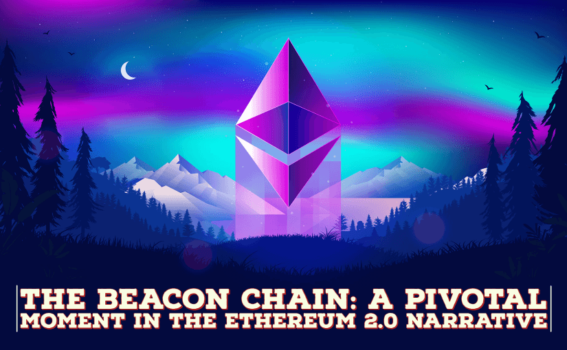 The Beacon Chain_ A Pivotal Moment in The Ethereum 2.0 Narrative