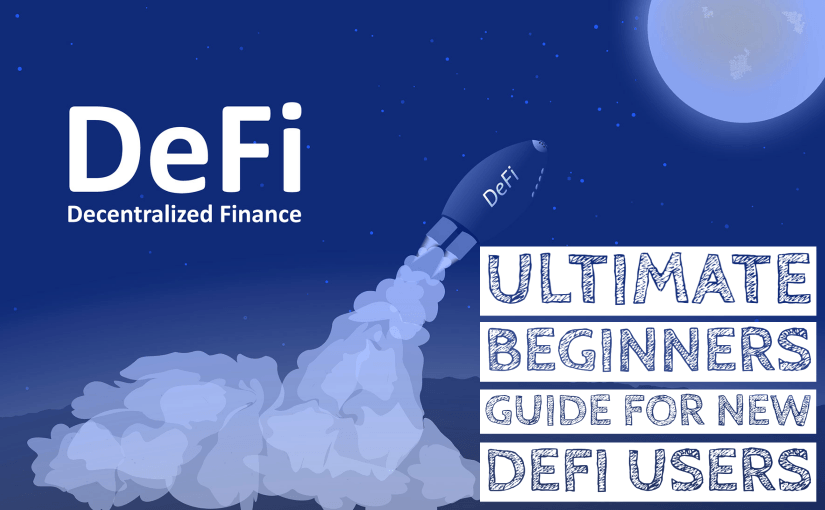 The Ultimate Beginners Guide For New DeFi Users