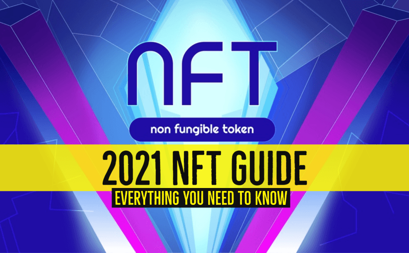 2021 NFT Guide Everything You Need to Know About Non-Fungible Tokens