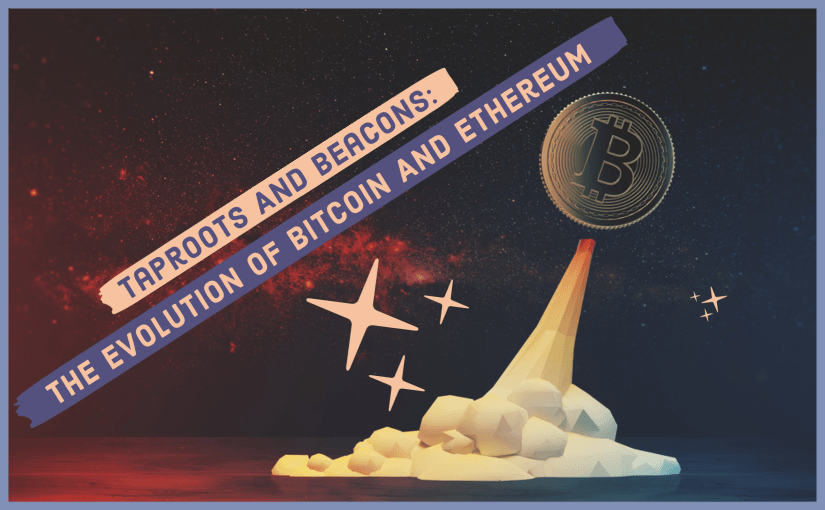 Taproots And Beacons_ The Evolution Of Bitcoin And Ethereum